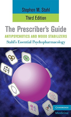 The Prescriber's Guide, Antipsychotics and Mood Stabilizers By Stahl, Stephen M./ Grady, Meghan M. (CON)/ Muntner, Nancy (ILT)