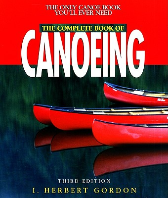 Complete Book of Canoeing By Gordon, I. Herbert